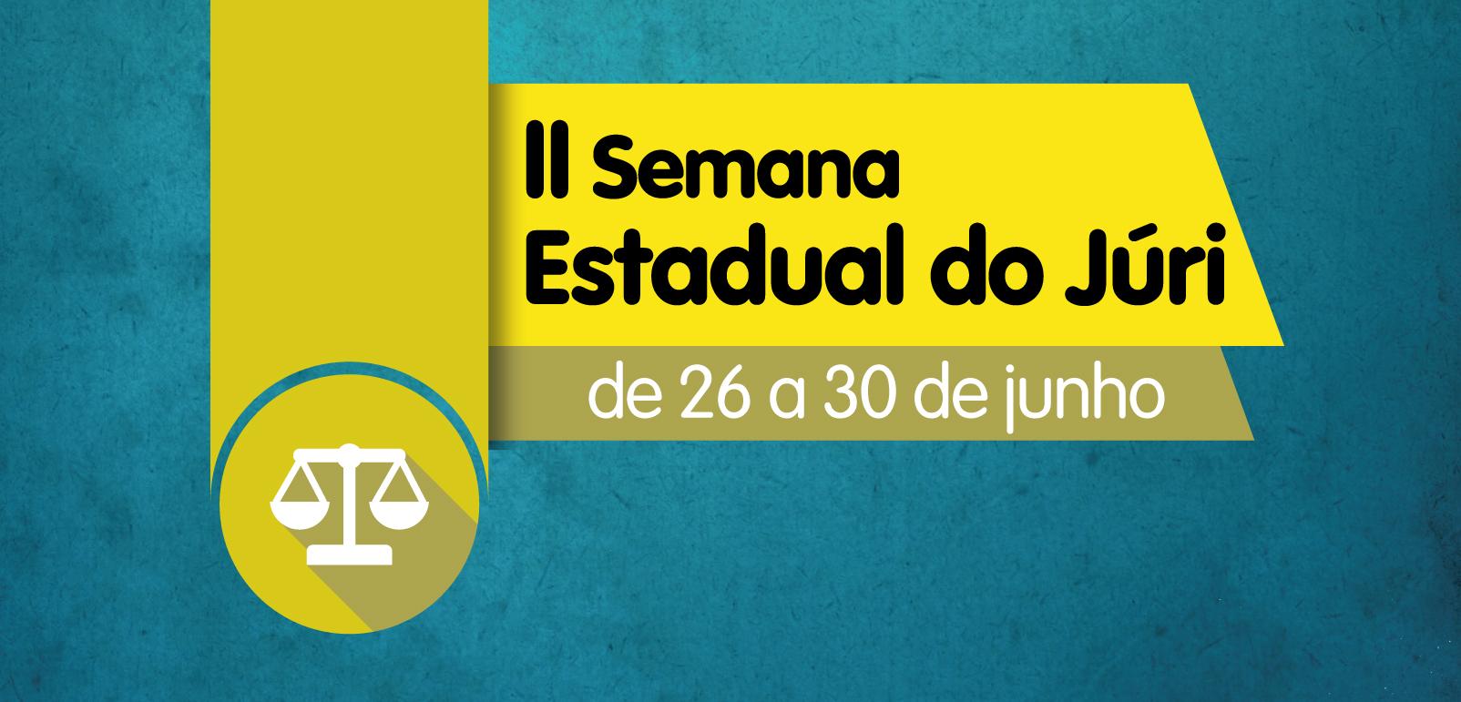 II Semana Estadual do Júri começa nesta segunda-feira com 152 processos em pauta