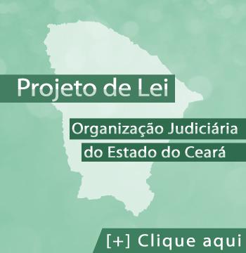 Projeto de Lei – Organização Judiciária do Estado do Ceará