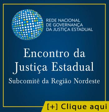 ENCONTRO DA JUSTIÇA ESTADUAL – SUBCOMITÊ DA REGIÃO NORDESTE