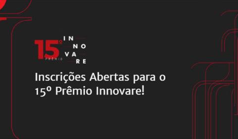 15º Prêmio Innovare está com inscrições  abertas até 30 de abril