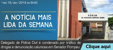 MAIS LIDA – Delegado de Polícia Civil é condenado por tráfico de drogas e denunciação caluniosa em Senador Pompeu