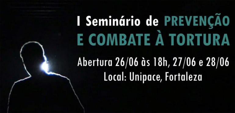 I Seminário de Prevenção e Combate à Tortura começa na próxima terça-feira