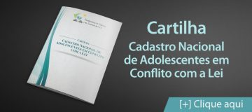 """Cartilha """"Cadastro Nacional de Adolescentes em Conflito com a Lei"""""""