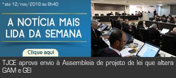 TJCE aprova envio à Assembleia de projeto de lei que altera GAM e GEI