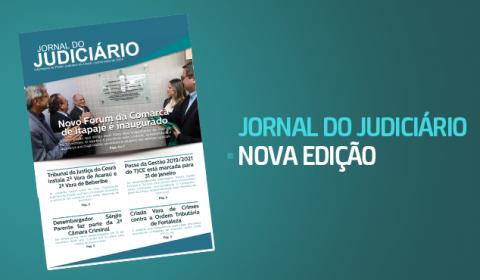 """Edição do """"Jornal do Judiciário"""" traz como matéria de capa o novo Fórum da Comarca de Itapajé"""