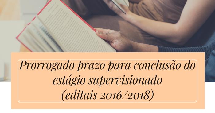 Prorrogação de prazo do estágio supervisionado – Editais 2016 a 2018