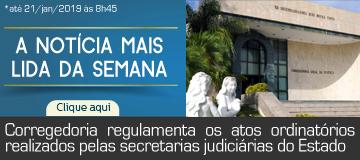 MAIS LIDA – Corregedoria regulamenta os atos ordinatórios realizados pelas secretarias judiciárias do Estado