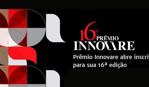 Começam inscrições para 16º Prêmio Innovare