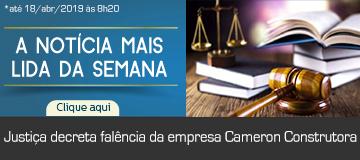 MAIS LIDA – Justiça decreta falência da empresa Cameron Construtora