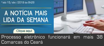 MAIS LIDA – Processo eletrônico funcionará em mais 38 Comarcas do Ceará