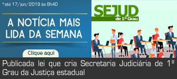 MAIS LIDA – Publicada lei que cria Secretaria Judiciária de 1º Grau da Justiça estadual