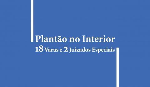 18 Varas e dois Juizados Especiais garantem atendimento no Interior