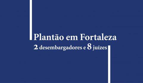 Dois desembargadores e oito juízes atuarão em sistema de plantão em Fortaleza