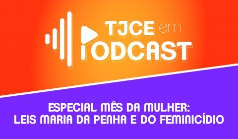 Segundo TJCE em Podcast Especial do Mês da Mulher aborda avanços nas Leis do Feminicídio e Maria da Penha