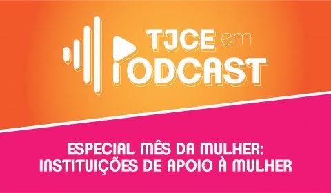 Terceiro TJCE em Podcast Especial tem como tema o apoio das instituições ao gênero feminino