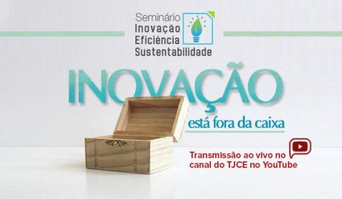 TJCE realiza Seminário com foco em inovação, eficiência e sustentabilidade