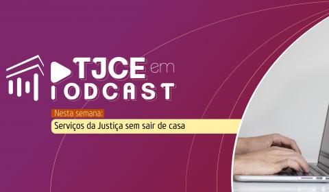 Atendimento eletrônico que agiliza serviços ao cidadão é assunto do TJCE em Podcast