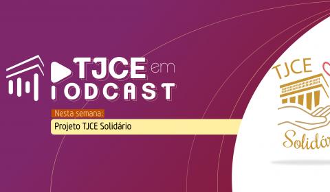 Podcast do TJCE destaca campanha que vai doar cestas para famílias atingidas pela pandemia
