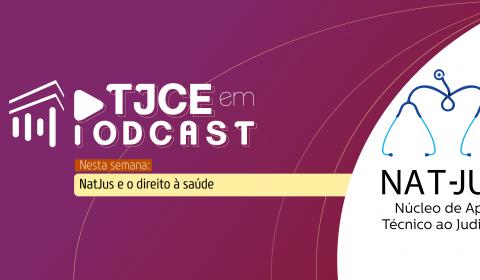Núcleo que auxilia juízes em demandas de Saúde é destaque no TJCE em Podcast