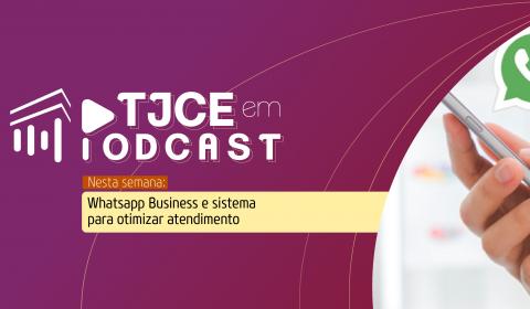 Podcast do TJCE aborda WhatsApp Business e sistema para otimizar atendimento a distância