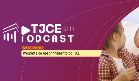 Em homenagem ao Dia das Crianças, Podcast do TJCE fala sobre Programa de Apadrinhamento do Judiciário