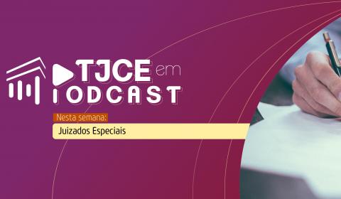 Podcast destaca atendimento célere dos Juizados Especiais da Justiça estadual