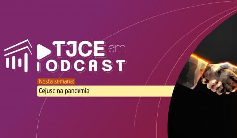 Podcast traz a rapidez das sessões virtuais de conciliação realizadas pelo Cejusc de Fortaleza