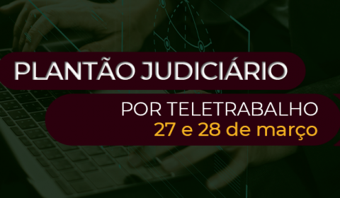 Plantão judiciário na Capital e Interior funciona por meio eletrônico neste fim de semana